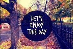 Наслаждайся сегодняшним днем!